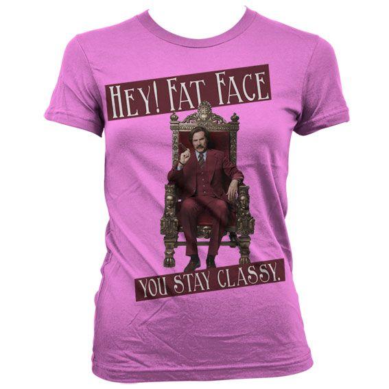 Anchorman stylové dámské tričko s potiskem Hey! Fat Face You Stay Classy