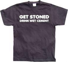 Pánské tričko Get Stoned, Drink Wet Cement!