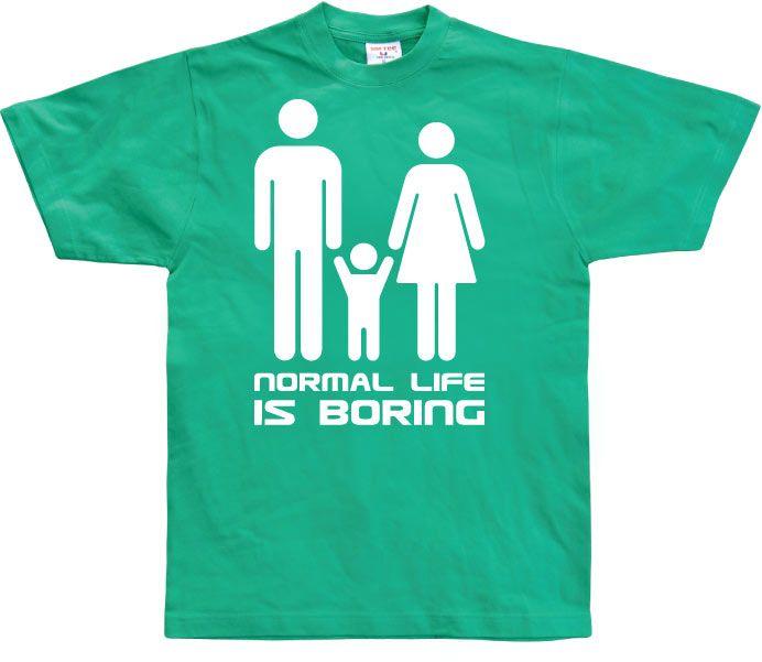 Pánské triko s humorným potiskem Normal Life Is Boring