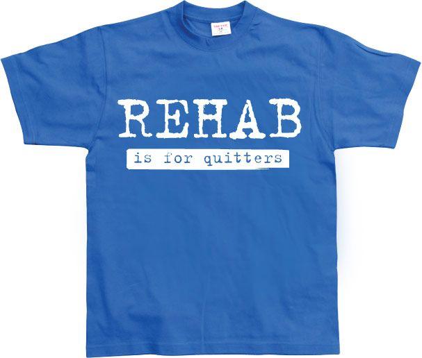 Pánské triko s humorným potiskem Rehab Is For Quitters 8b751fae09