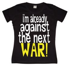 Dámské tričko Im Already Against The Next War