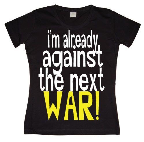 Stylové dámské triko s humorným potiskem Im Already Against The Next War