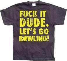 Pánské tričko Fuck It Dude, Lets Go Bowling