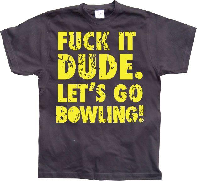Stylové pánské triko s humorným potiskem Fuck It Dude, Lets Go Bowling