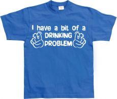 Pánské tričko I Have A Bit Of A Drinking Problem