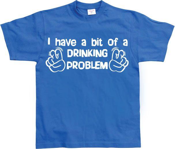Stylové pánské triko s humorným potiskem I Have A Bit Of A Drinking Problem