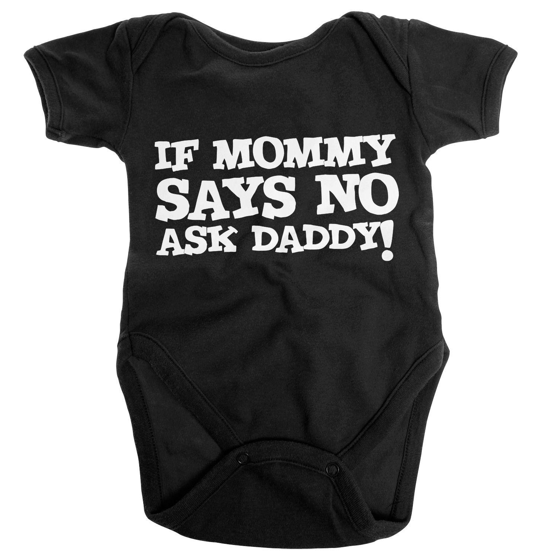 Kojenecké body If Mommy Says No Ask Daddy Licenced